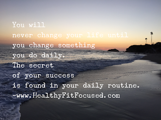 You will never change your life until you change something you do daily.  Chalean Extreme & TurboFire, New Focus, www.HealthyFitFocused.com