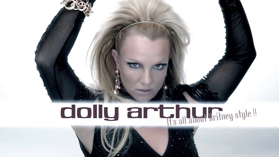 Dolly Arthur, it's all about Britney style !!