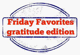 While I'm Waiting...Friday Favorites gratitude edition