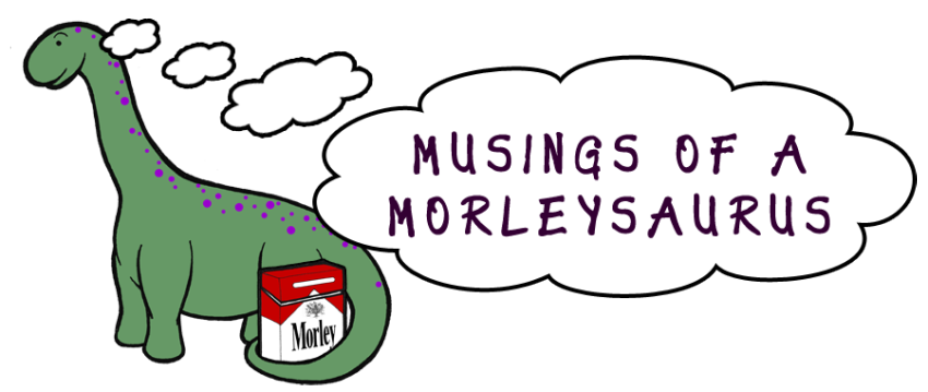 Musings of a Morleysaurus