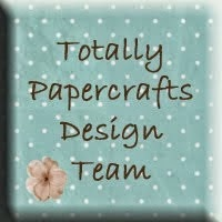 I'm a DT member @ Totally Papercrafts