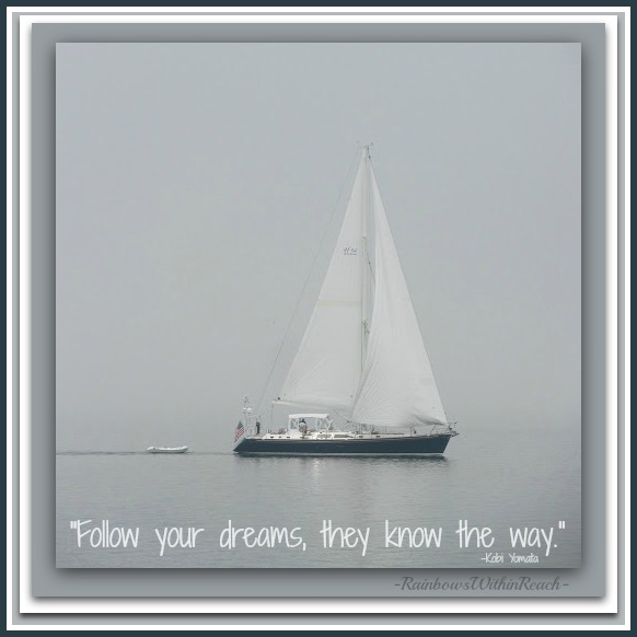 "photo of: ""Follow your DREAMS they know the way."" Quote and sailboat via RainbowsWithinReach"