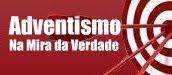 Adventismo na Mira da Verdade