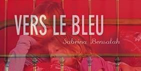 http://lesouffledesmots.blogspot.fr/2014/10/vers-le-bleu-sabrina-bensalah.html