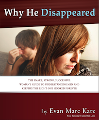 Why He Disappeared - The Smart, Strong, Successful Woman's Guide to Understanding Men and Keeping the Right One Hooked Forever scam
