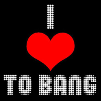 I Love To Bang!