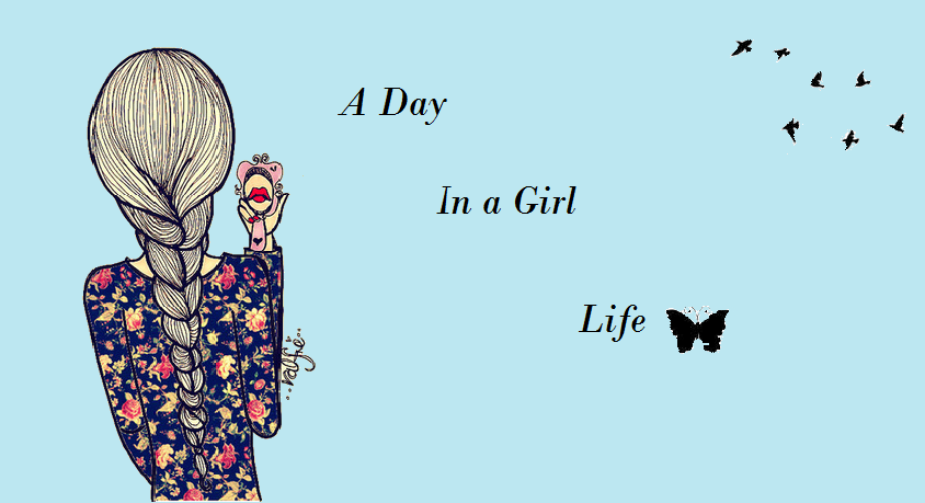 A Day In A Girl Life