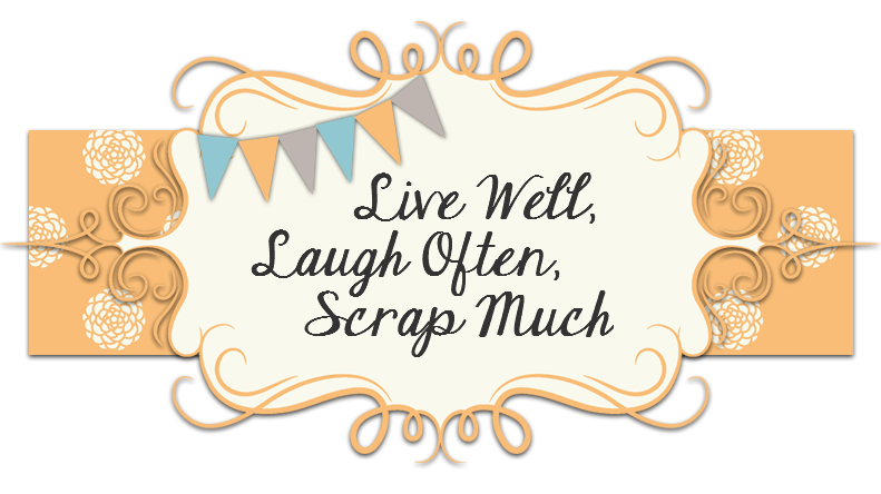 Live Well, Laugh Often, Scrap Much