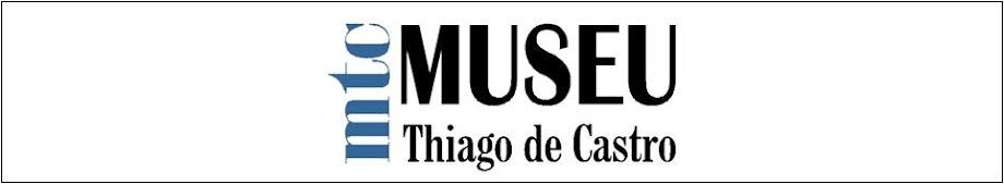 MTC - MUSEU HISTÓRICO THIAGO DE CASTRO