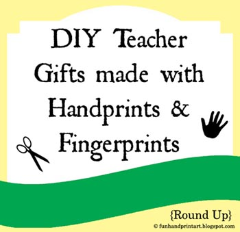 DIY Teacher Gifts made with Handprint & Fingerprints