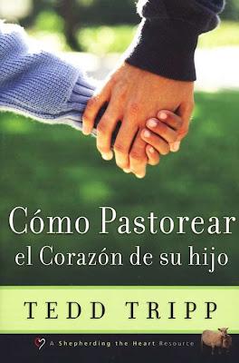 Tedd Tripp-Cómo Pastorear El Corazón De Su Hijo-