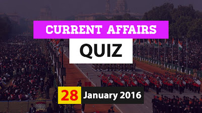 Current Affairs Quiz 28 January 2016