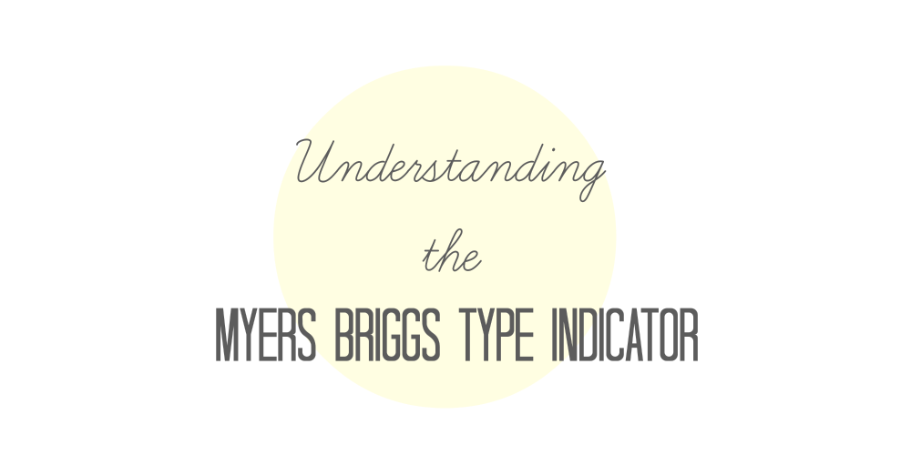 Understanding the Myers Briggs Type Indicator