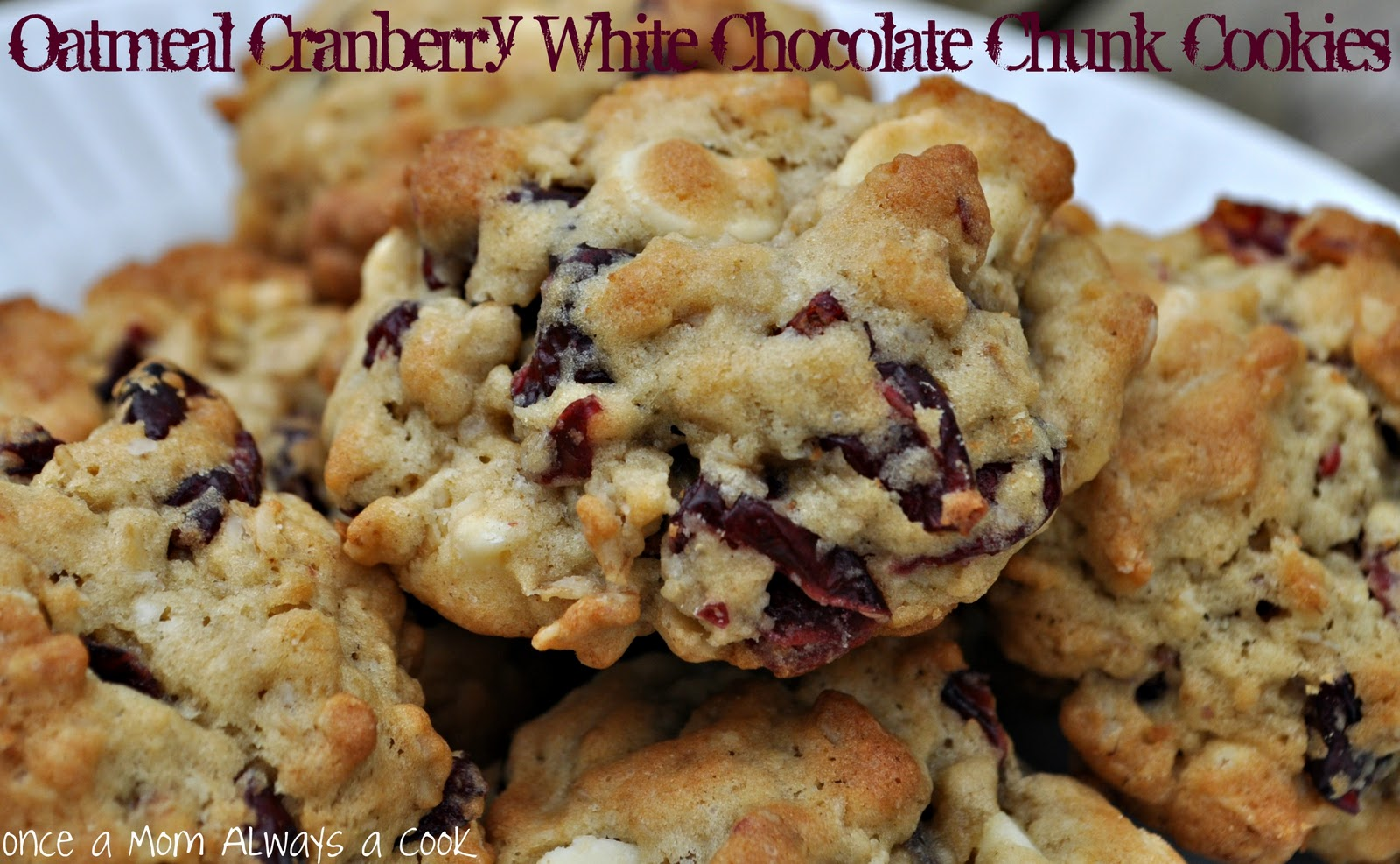 ... Mom Always a Cook: Oatmeal Cranberry White Chocolate Chunk Cookies