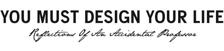 You Must Design Your Life