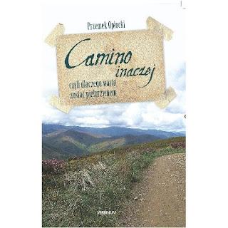 Przemek Opłocki. Camino inaczej, czyli dlaczego warto zostać pielgrzymem.