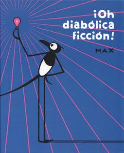 ¡Oh diabólica ficción! de Max, edita La Cupula