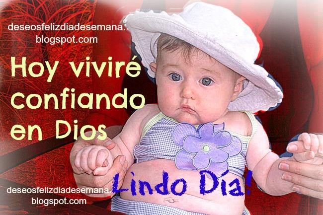 Lindo Día confiando en Dios. Feliz día jueves, confiado, que hoy sea un buen día. Buenos deseos para hoy. Buenos días. Tarjetas postales para amigos.