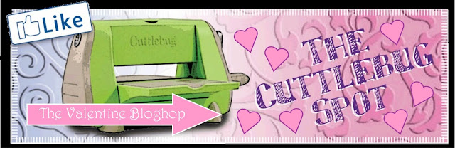 The Cuttlebug Spot Valentine Blog Hop on February 12th!!!