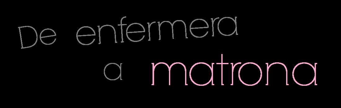 DE ENFERMERA A MATRONA