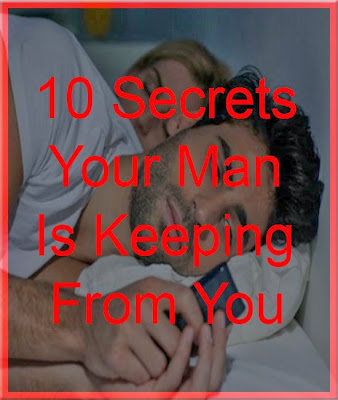 10 Secrets Your Man is Keeping From You