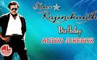 Super Star Rajnikanth's | Birthday Jukebox | Tamil Super Hit Songs