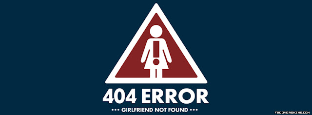 404 ERROR, Girlfriend Not Found | Funky Facebook Cover | lov3quotes.com