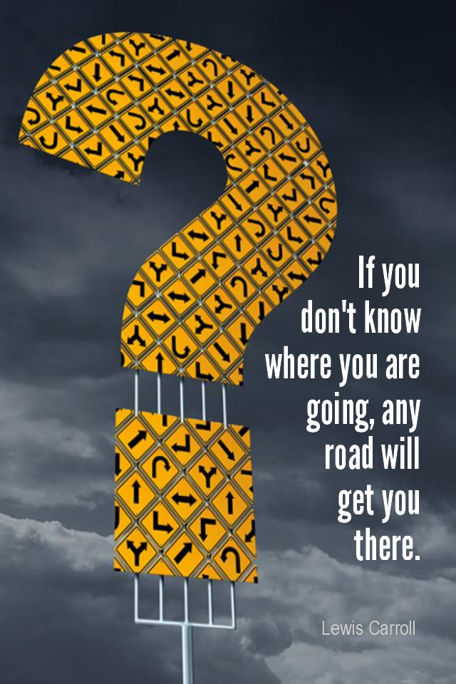 visual quote - image quotation for DIRECTION - If you don't know where you are going, any road will get you there. - Lewis Carroll