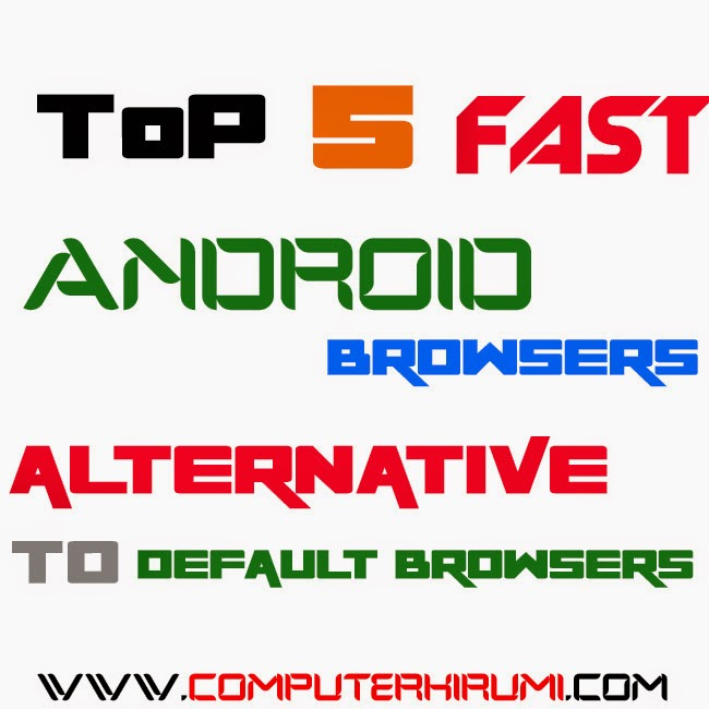 Top 5 fast android browsers alternative to default browser