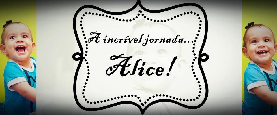 A incrível jornada... Alice!