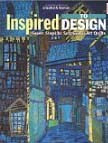 Inspired to Design; Seven Steps to Successful Quilts