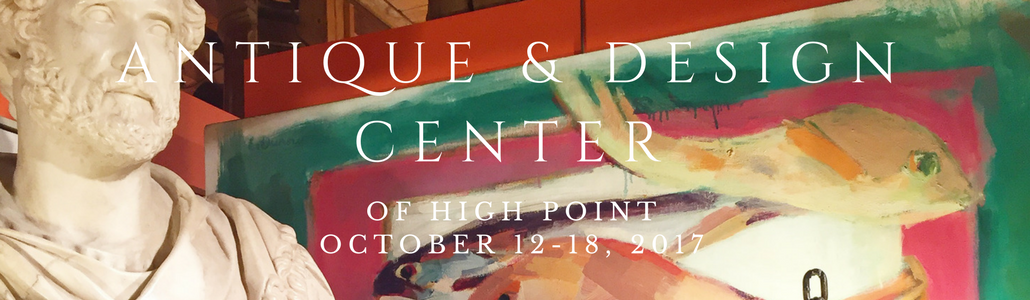 Antique & Design Center of High Point, October 12th-18th, 2017