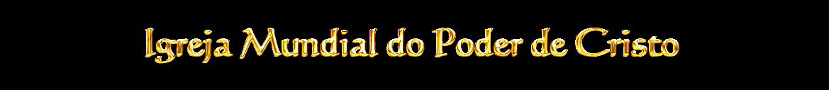 <center>Igreja Mundial do Poder de Cristo</center>