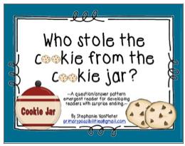 http://www.teacherspayteachers.com/Product/Who-Stole-the-Cookie-Emergent-Reader-552006