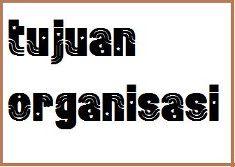 pengertian organisasi tujuan ciri dan struktur organisasi