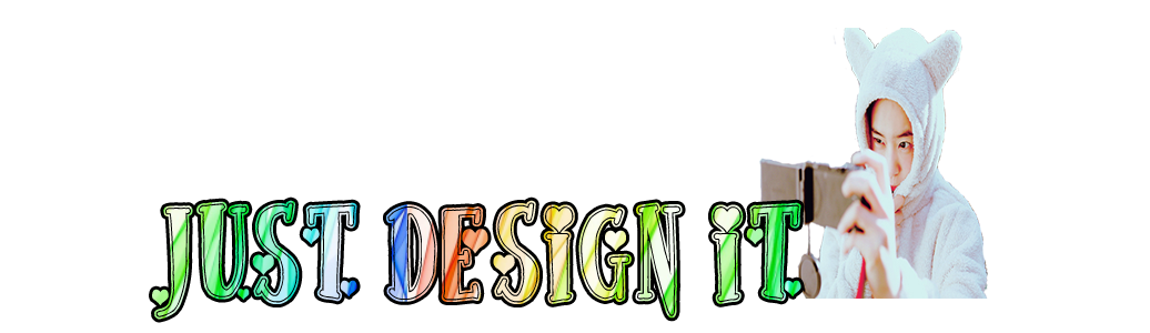 Just Design It ♡