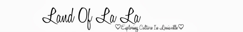 Land Of La La: A Louisville Culture, Fashion, Beauty, & Lifestyle Blog. Welcome!