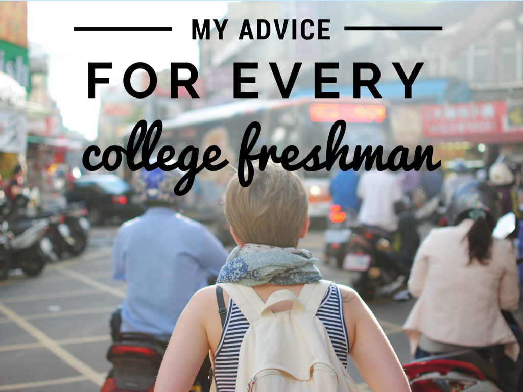 the best advice for every college freshman travel i recently an article that appeared on my facebook feed titled the best advice any college freshman will ever get it s cute and funny and the kind of