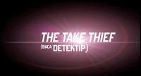 """""""THE TAKE THIEF"""" baca Detektif"""