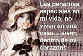 Las personas especiales en mi vida, no viven en una casa... Viven dentro de mi corazón