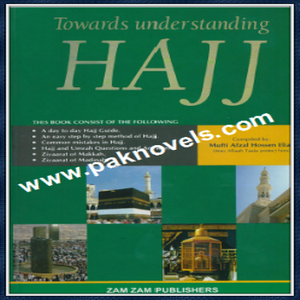 Towards Understanding Hajj By Mufti Afzal Hossen Elias