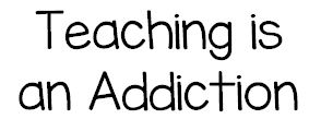 Teaching is an Addiction!