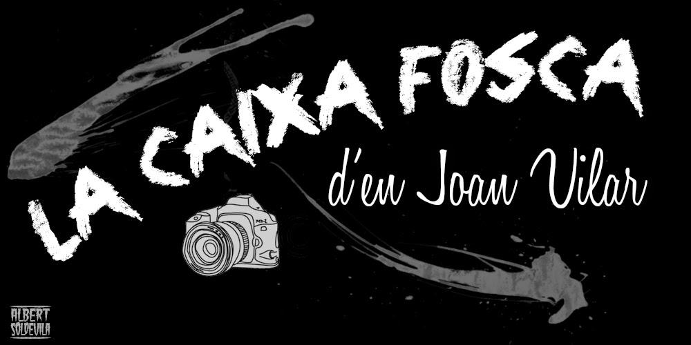 La Caixa Fosca d'en Joan Vilar