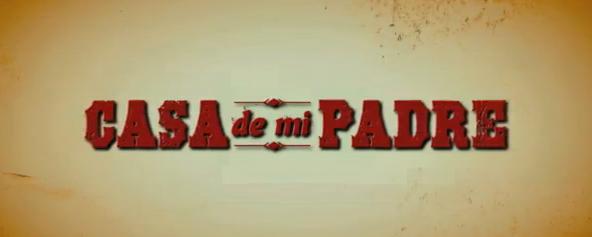 Casa de Mi Padre 2012 Spanish-language american comedy film title starring will ferrell