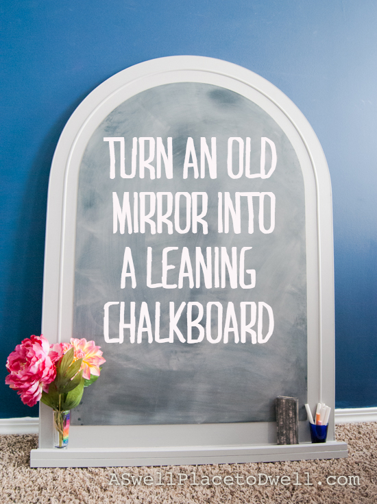 Turn an old dresser mirror into a giant leaning chalkboard