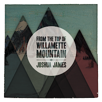 Joshua James - 'From the Top of Willamette Mountain' CD Review ( Intelligent Noise)