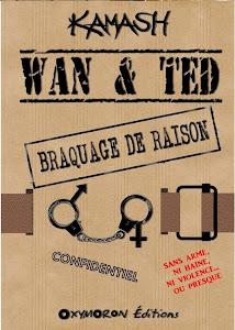 WAN & TED - BRAQUAGE DE RAISON - numérique - KAMASH