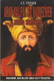 E.S. Fischer Arab kalifák és hadvezérek titkos története
