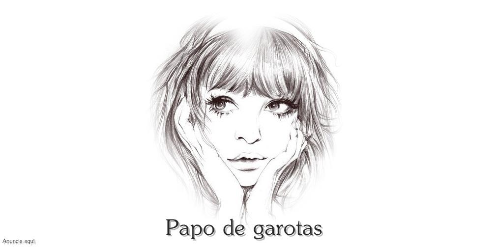 Papo de garotas ♥