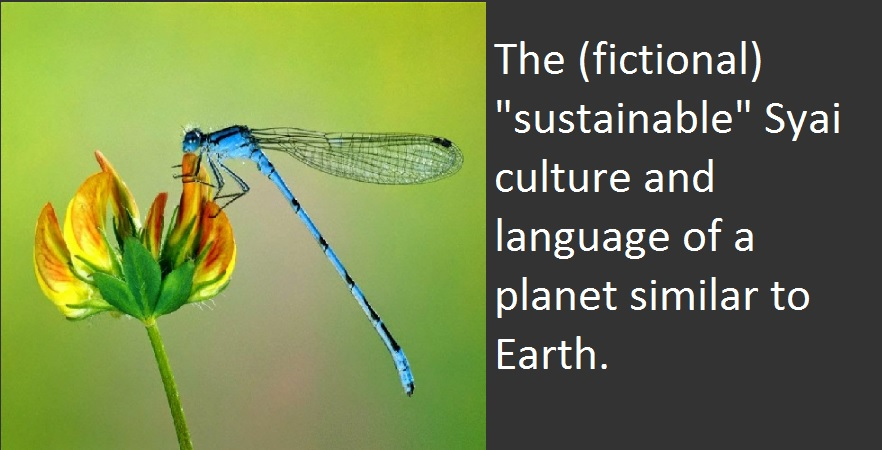 "The (fictional)  ""sustainable"" Syai culture and language of a planet similar to Earth."